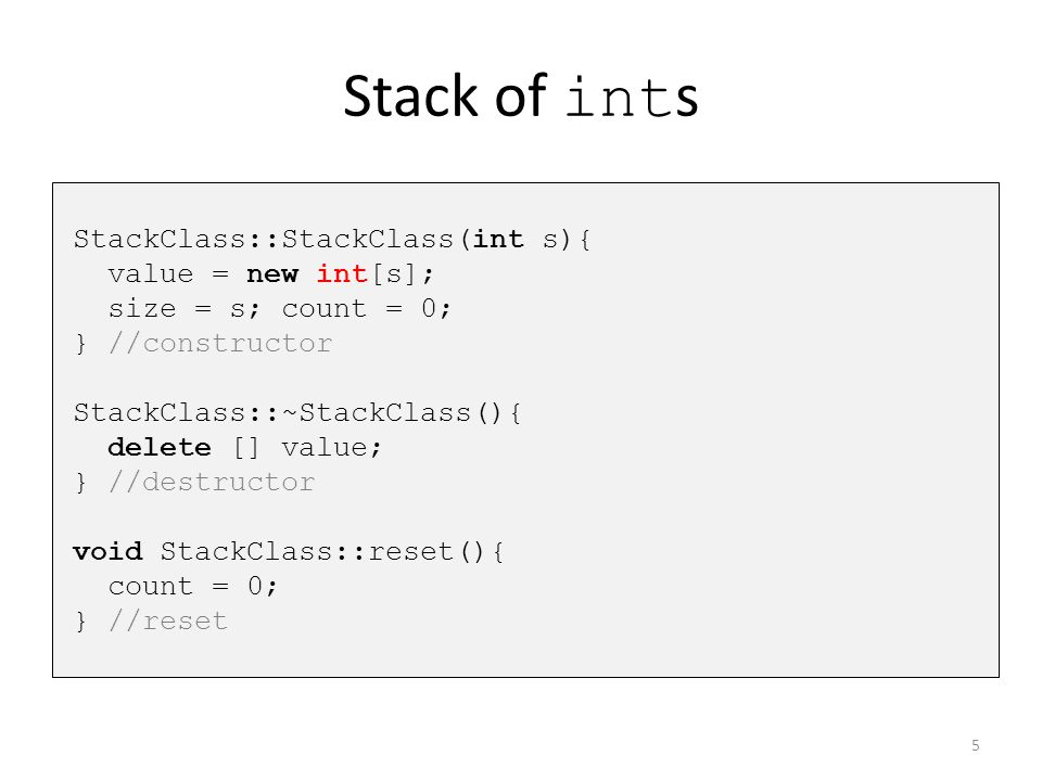 Stack of ints StackClass::StackClass(int s){ value = new int[s];